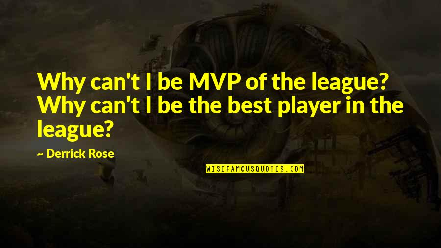 Mvp Quotes By Derrick Rose: Why can't I be MVP of the league?
