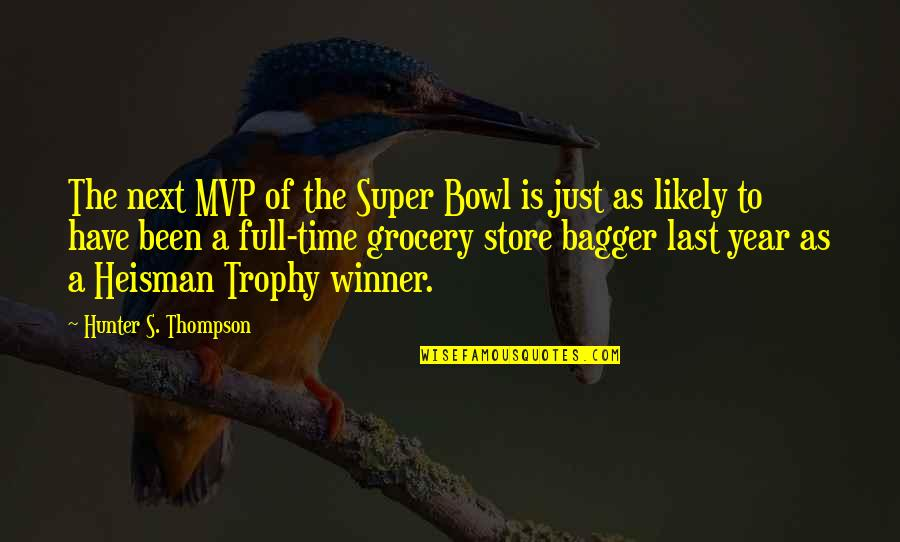 Mvp Quotes By Hunter S. Thompson: The next MVP of the Super Bowl is