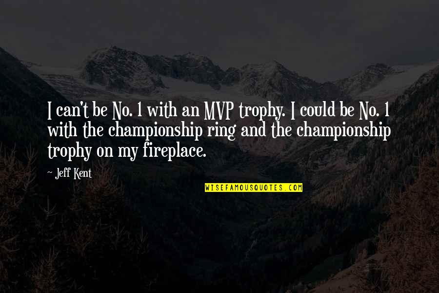 Mvp Quotes By Jeff Kent: I can't be No. 1 with an MVP