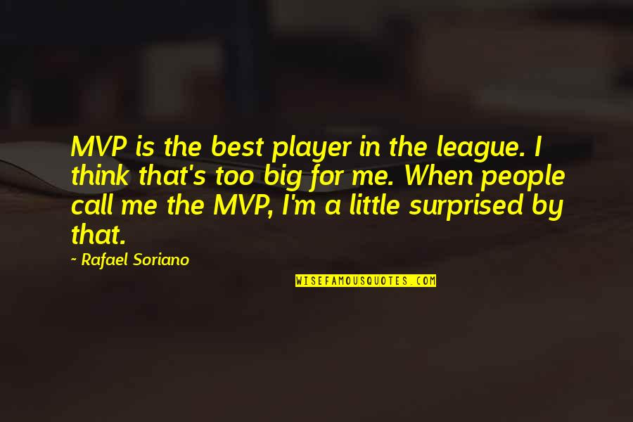Mvp Quotes By Rafael Soriano: MVP is the best player in the league.