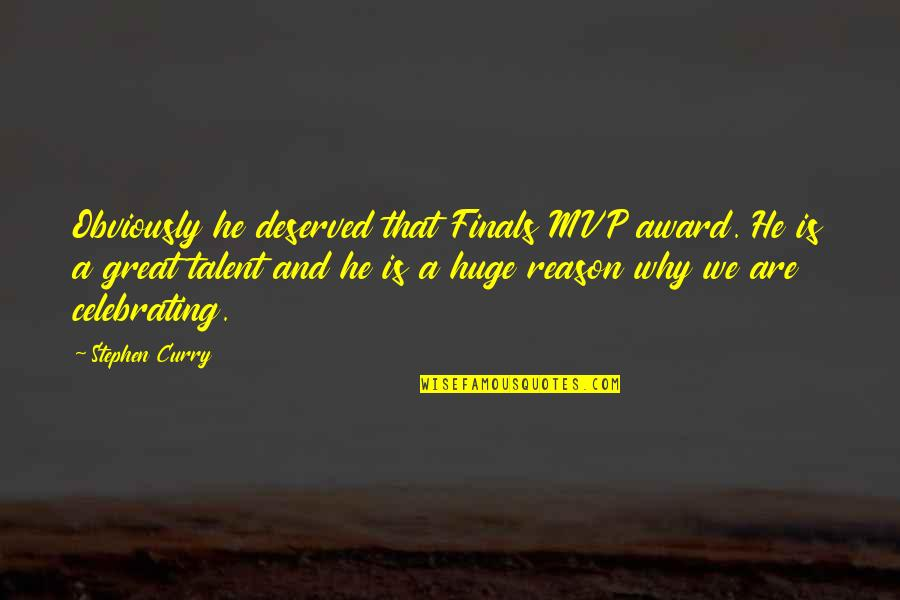 Mvp Quotes By Stephen Curry: Obviously he deserved that Finals MVP award. He