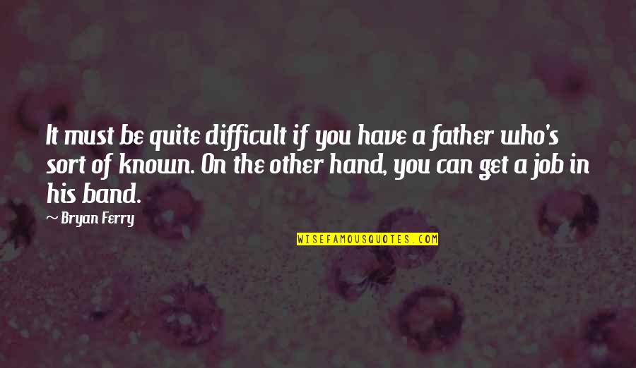 My Amnesia Girl Quotes By Bryan Ferry: It must be quite difficult if you have