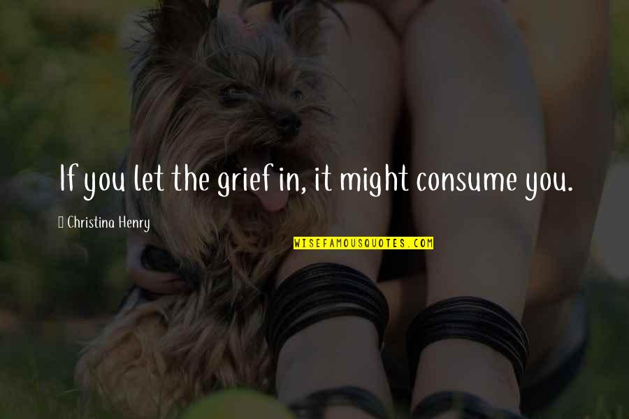 My Amnesia Girl Quotes By Christina Henry: If you let the grief in, it might