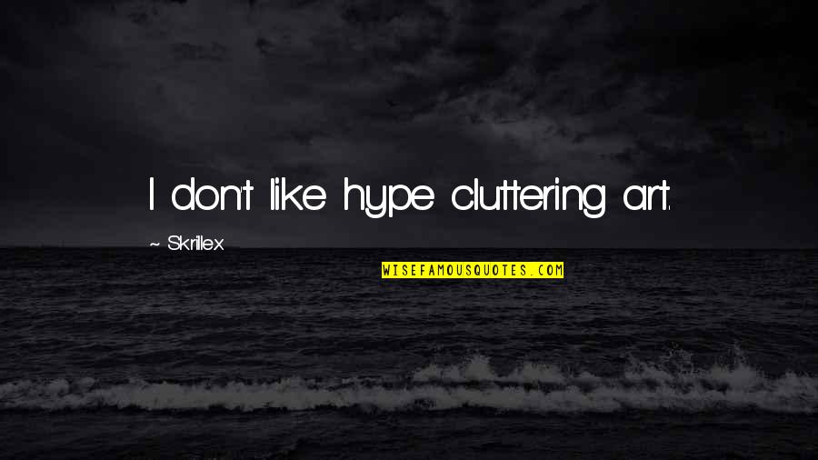 My Amnesia Girl Quotes By Skrillex: I don't like hype cluttering art.