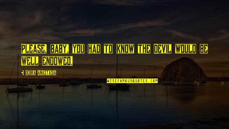 My Angel Baby Quotes By Debra Anastasia: Please, baby, you had to know the Devil