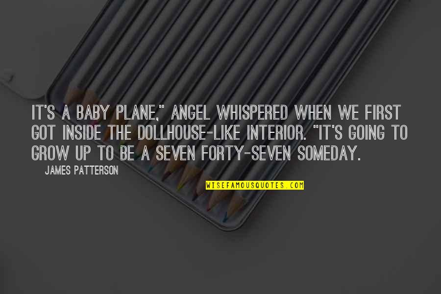 "My Angel Baby Quotes By James Patterson: It's a baby plane,"" Angel whispered when we"