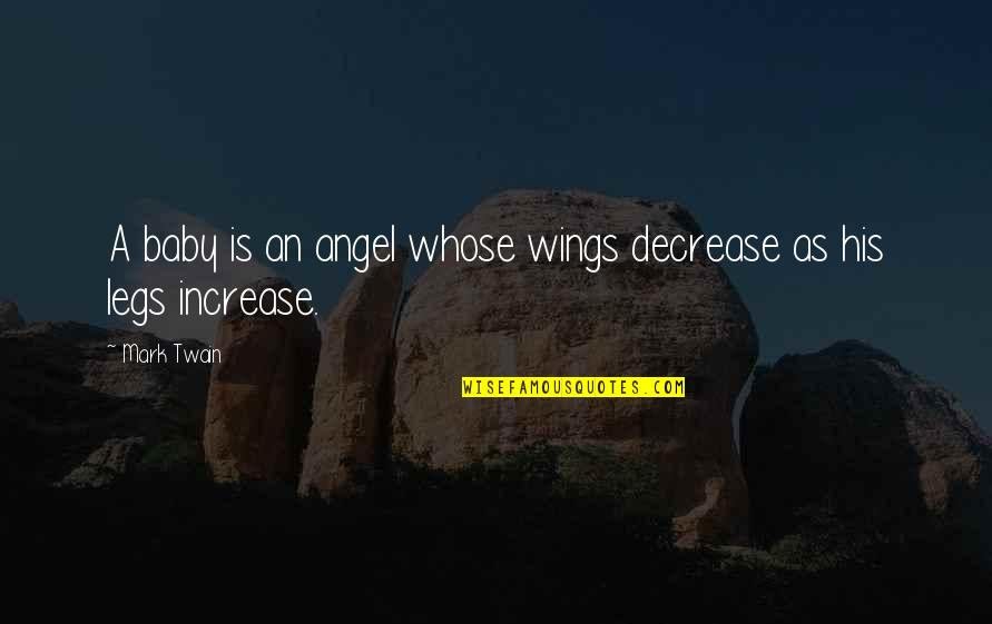 My Angel Baby Quotes By Mark Twain: A baby is an angel whose wings decrease