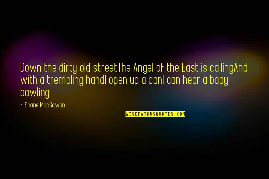My Angel Baby Quotes By Shane MacGowan: Down the dirty old streetThe Angel of the