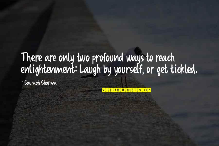 My Attitude And Ego Quotes By Saurabh Sharma: There are only two profound ways to reach