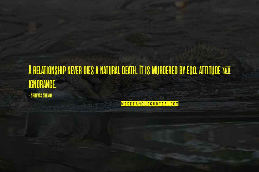 My Attitude And Ego Quotes By Srinivas Shenoy: A relationship never dies a natural death. It
