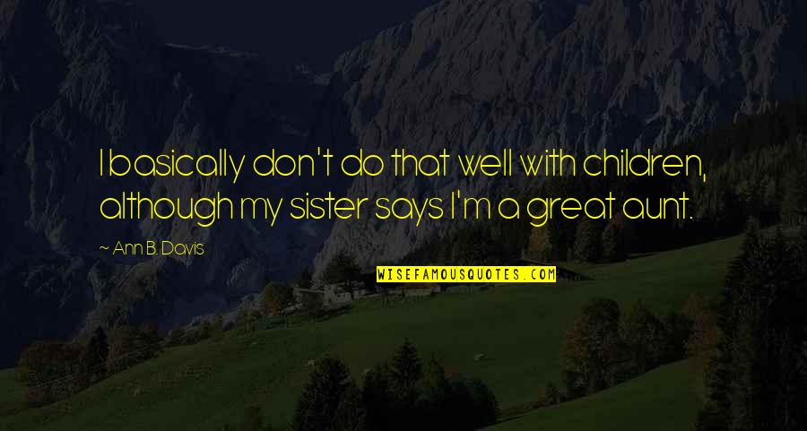 My Aunt Quotes By Ann B. Davis: I basically don't do that well with children,