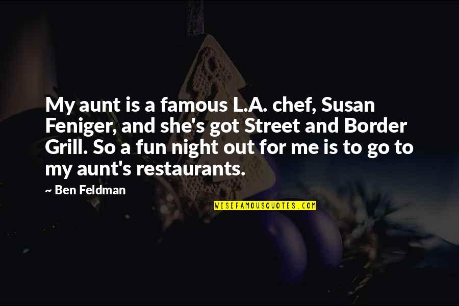 My Aunt Quotes By Ben Feldman: My aunt is a famous L.A. chef, Susan
