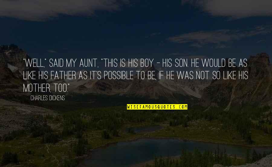 """My Aunt Quotes By Charles Dickens: """"Well,"""" said my aunt, """"this is his boy"""