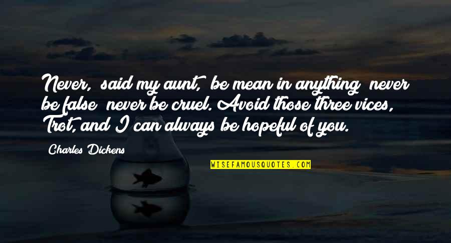 """My Aunt Quotes By Charles Dickens: Never,"""" said my aunt, """"be mean in anything;"""