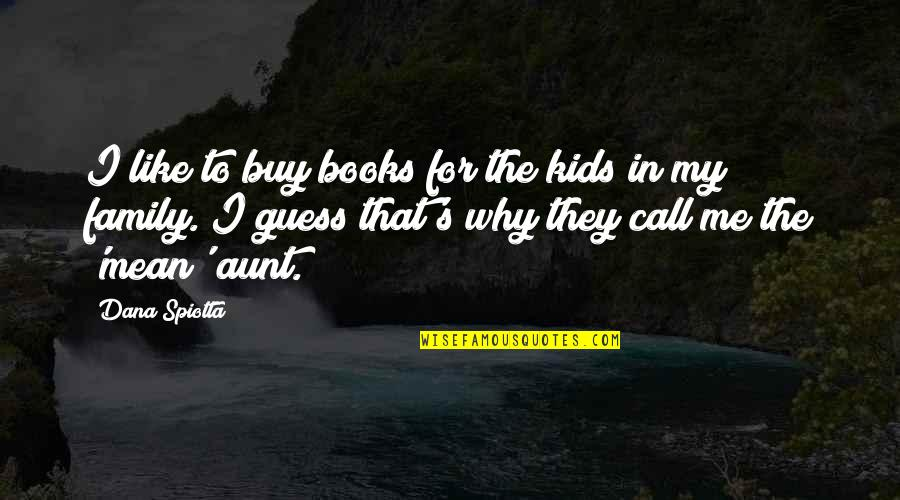 My Aunt Quotes By Dana Spiotta: I like to buy books for the kids