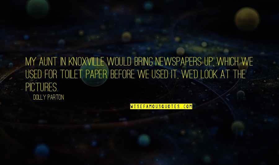 My Aunt Quotes By Dolly Parton: My aunt in Knoxville would bring newspapers up,