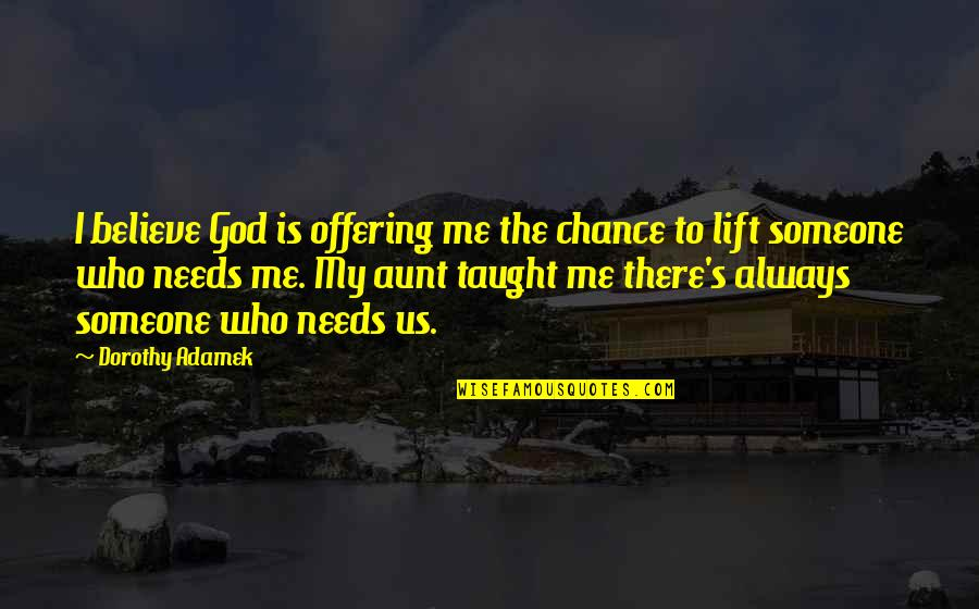 My Aunt Quotes By Dorothy Adamek: I believe God is offering me the chance