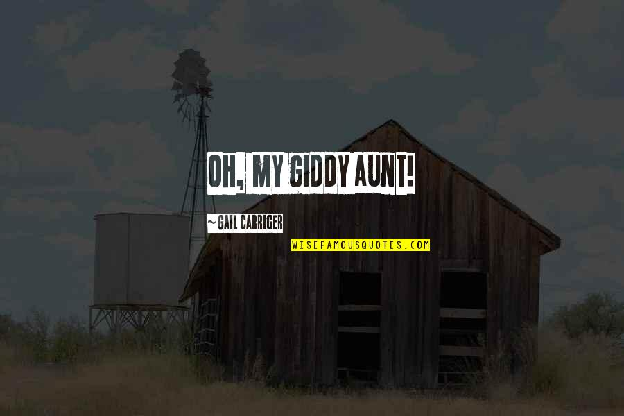 My Aunt Quotes By Gail Carriger: Oh, my giddy aunt!