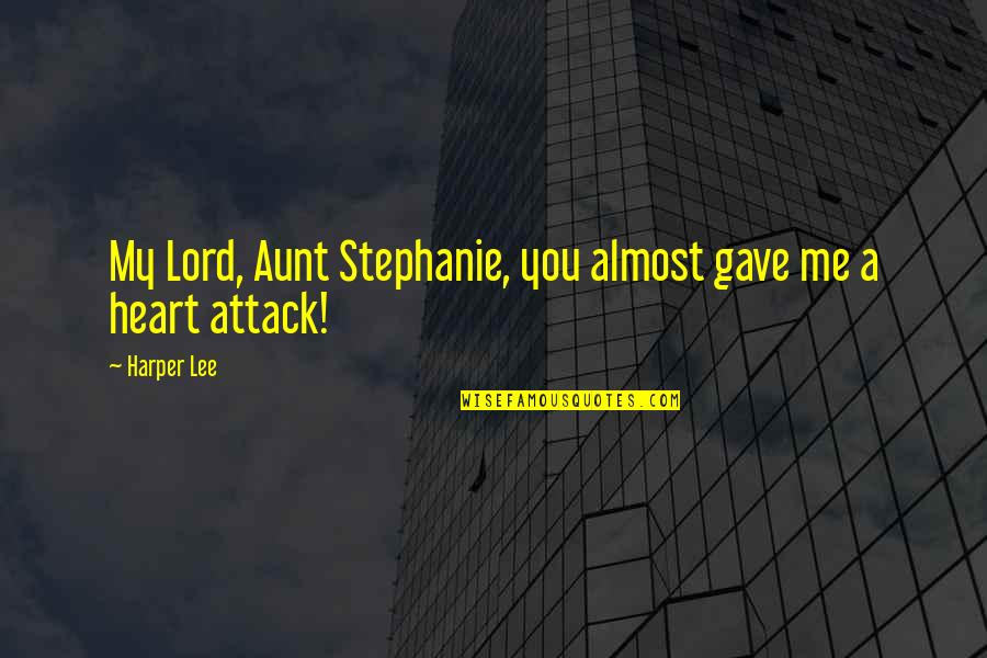 My Aunt Quotes By Harper Lee: My Lord, Aunt Stephanie, you almost gave me