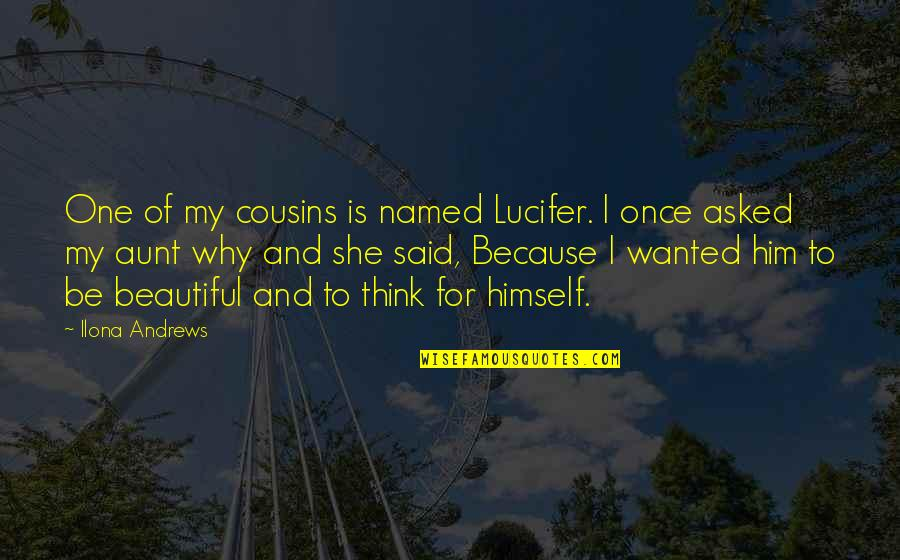 My Aunt Quotes By Ilona Andrews: One of my cousins is named Lucifer. I