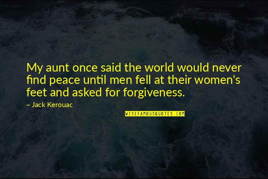 My Aunt Quotes By Jack Kerouac: My aunt once said the world would never