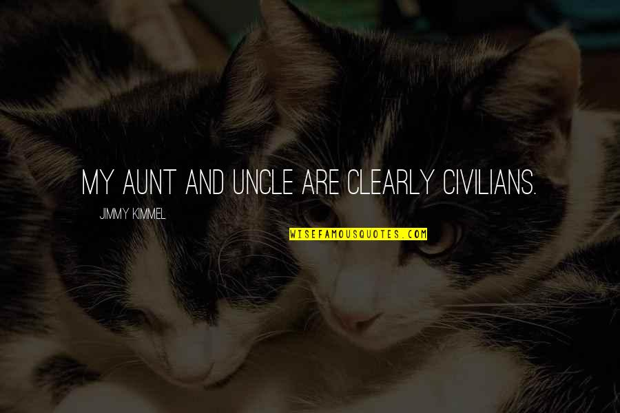 My Aunt Quotes By Jimmy Kimmel: My aunt and uncle are clearly civilians.