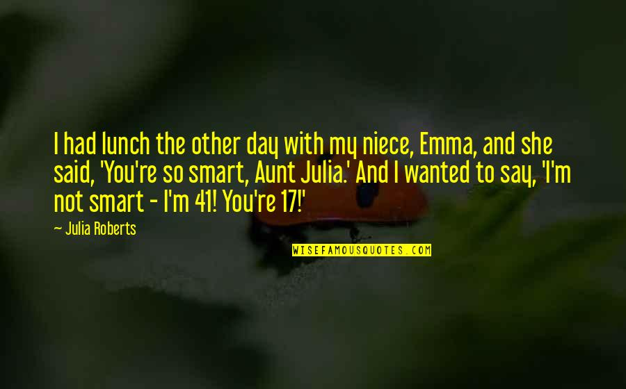 My Aunt Quotes By Julia Roberts: I had lunch the other day with my