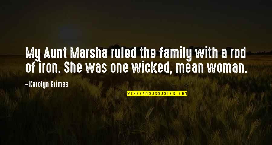 My Aunt Quotes By Karolyn Grimes: My Aunt Marsha ruled the family with a