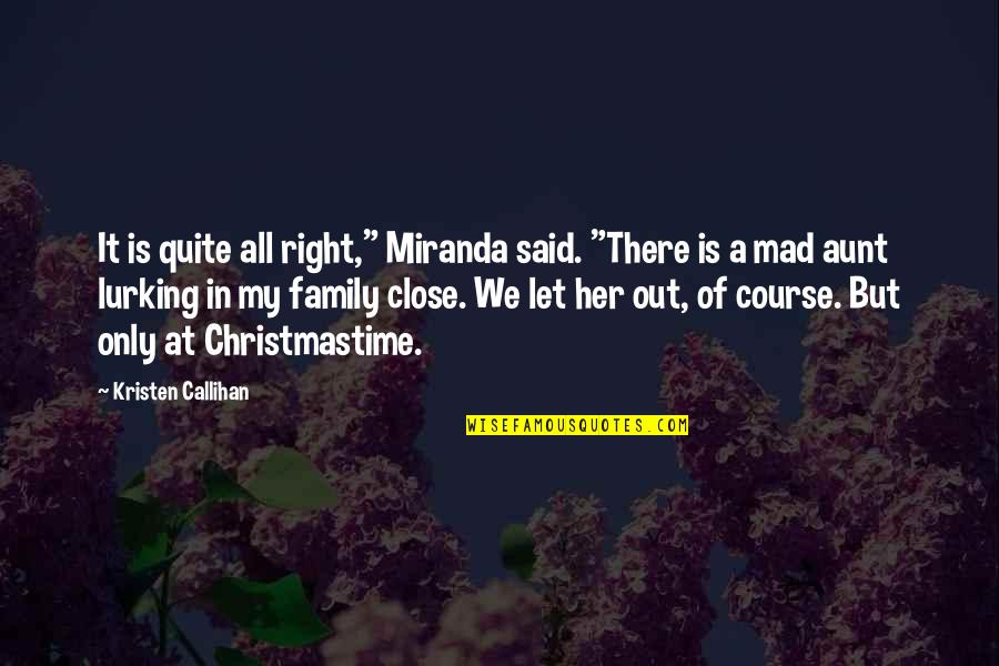 """My Aunt Quotes By Kristen Callihan: It is quite all right,"""" Miranda said. """"There"""