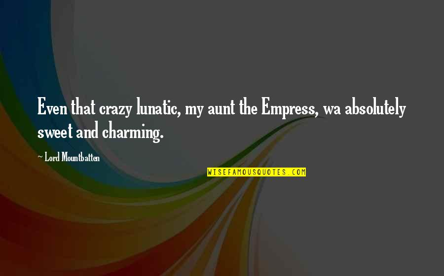 My Aunt Quotes By Lord Mountbatten: Even that crazy lunatic, my aunt the Empress,