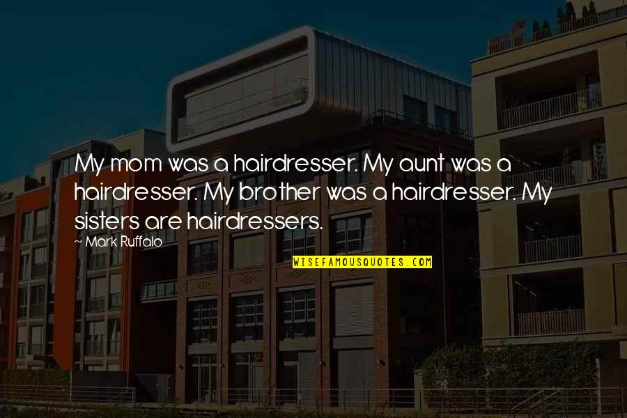 My Aunt Quotes By Mark Ruffalo: My mom was a hairdresser. My aunt was