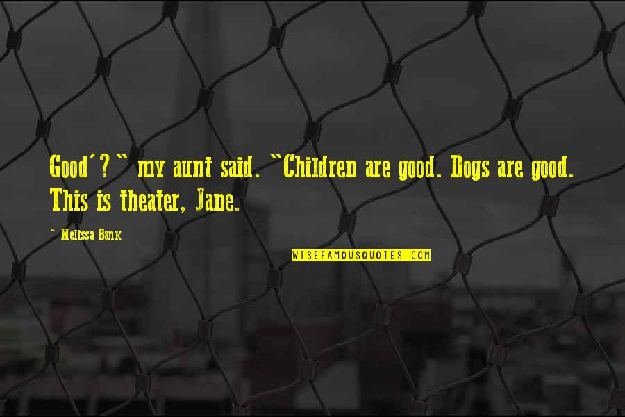 """My Aunt Quotes By Melissa Bank: Good'?"""" my aunt said. """"Children are good. Dogs"""