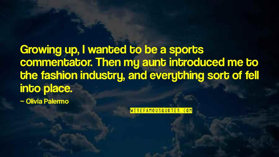 My Aunt Quotes By Olivia Palermo: Growing up, I wanted to be a sports