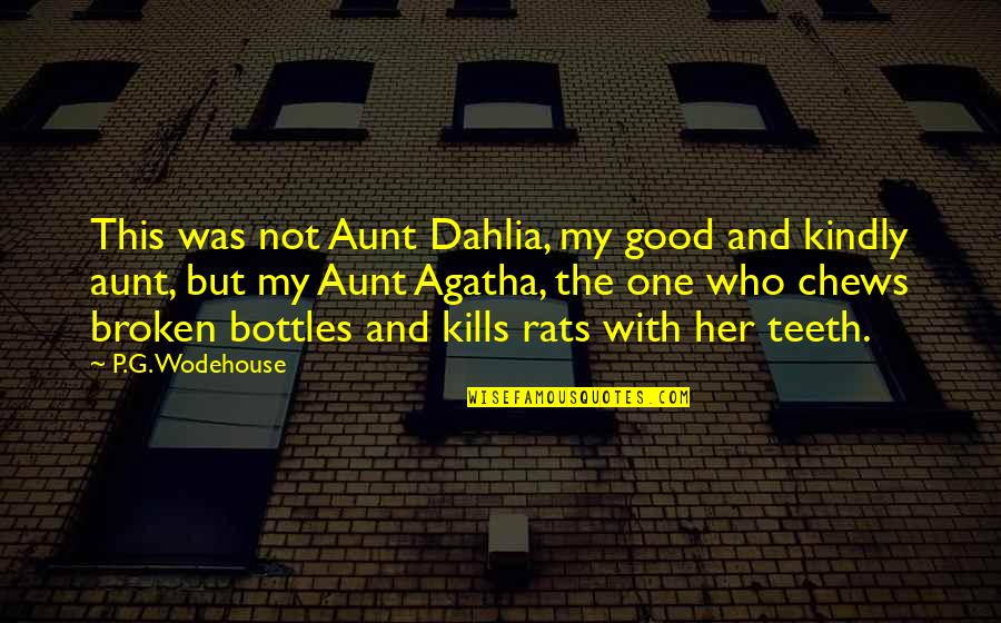 My Aunt Quotes By P.G. Wodehouse: This was not Aunt Dahlia, my good and