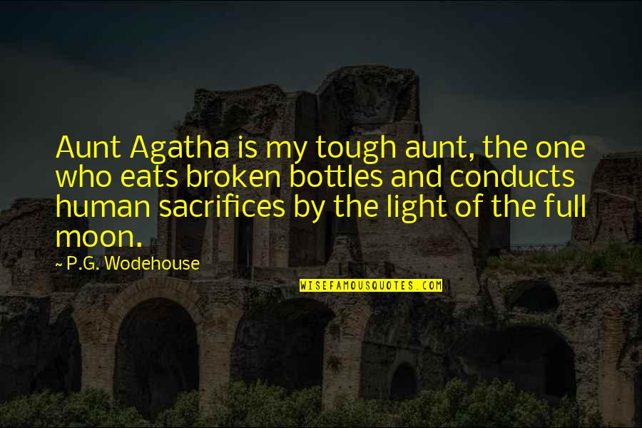 My Aunt Quotes By P.G. Wodehouse: Aunt Agatha is my tough aunt, the one