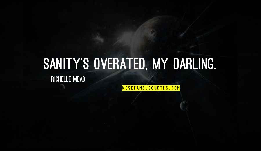 My Aunt Quotes By Richelle Mead: Sanity's overated, my darling.