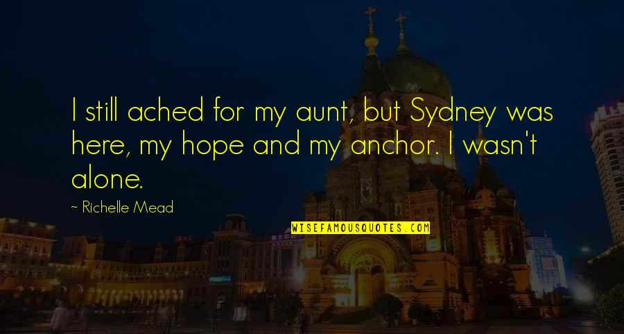 My Aunt Quotes By Richelle Mead: I still ached for my aunt, but Sydney