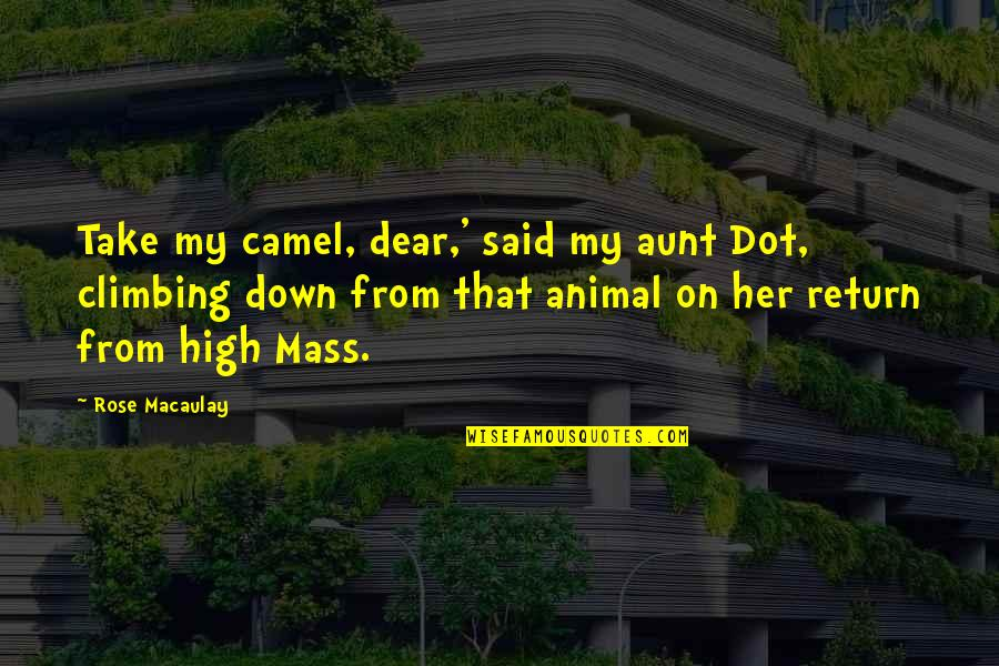 My Aunt Quotes By Rose Macaulay: Take my camel, dear,' said my aunt Dot,