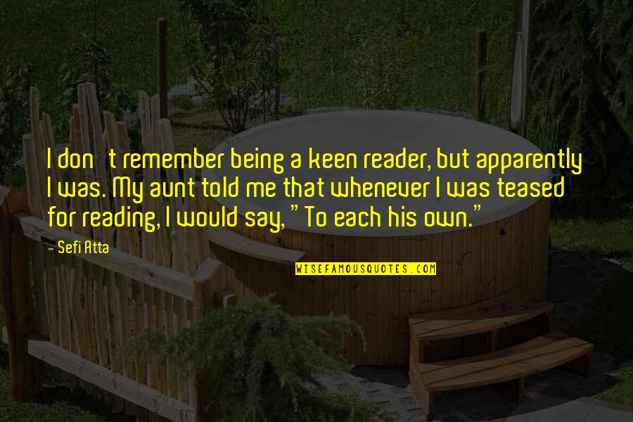 My Aunt Quotes By Sefi Atta: I don't remember being a keen reader, but