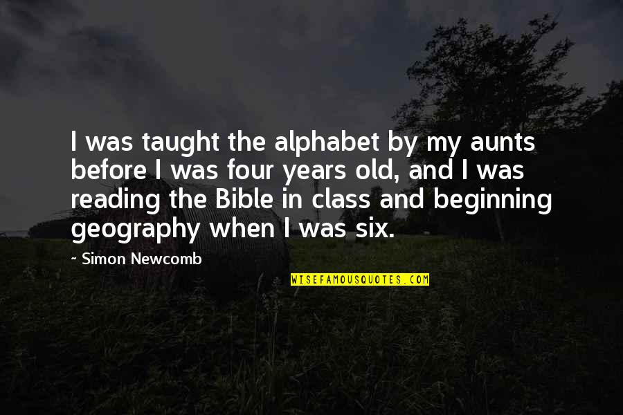 My Aunt Quotes By Simon Newcomb: I was taught the alphabet by my aunts