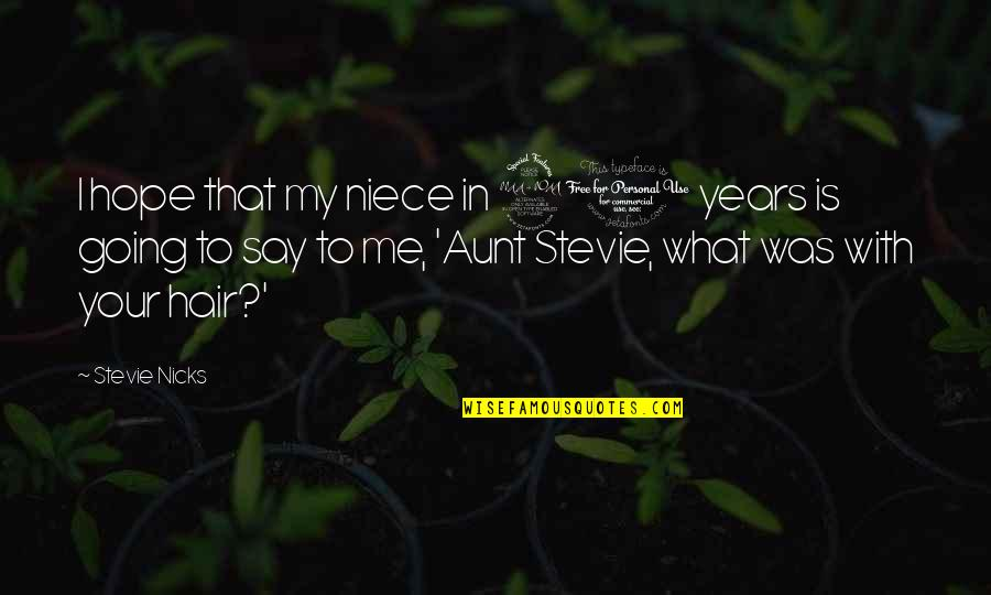 My Aunt Quotes By Stevie Nicks: I hope that my niece in 20 years