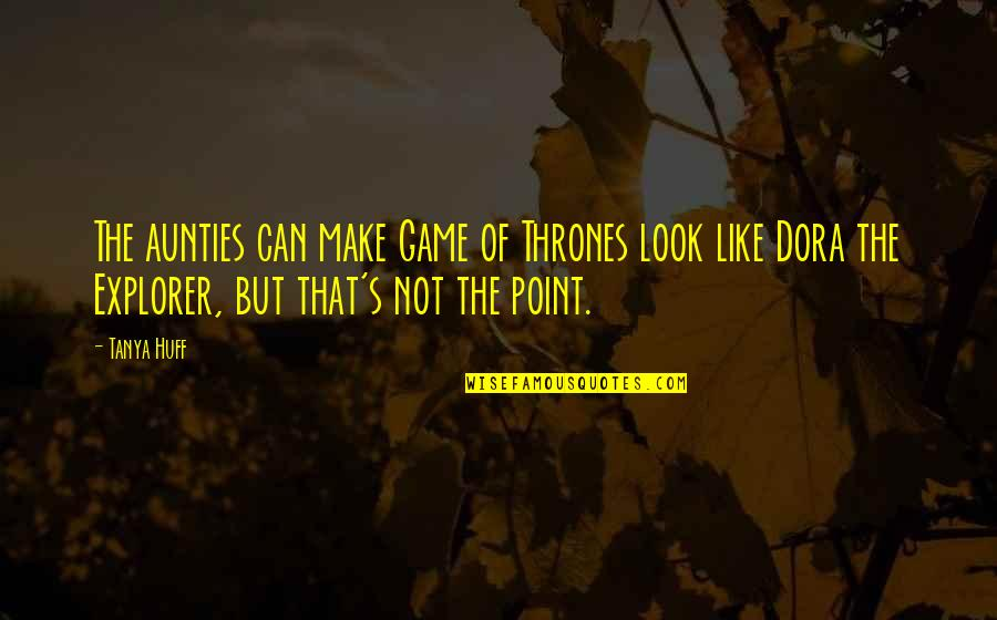 My Aunties Quotes By Tanya Huff: The aunties can make Game of Thrones look