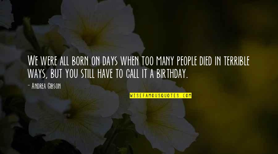 My Best Birthday Ever Quotes By Andrea Gibson: We were all born on days when too