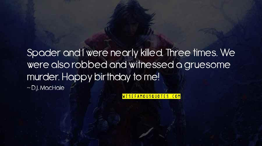 My Best Birthday Ever Quotes By D.J. MacHale: Spader and I were nearly killed. Three times.