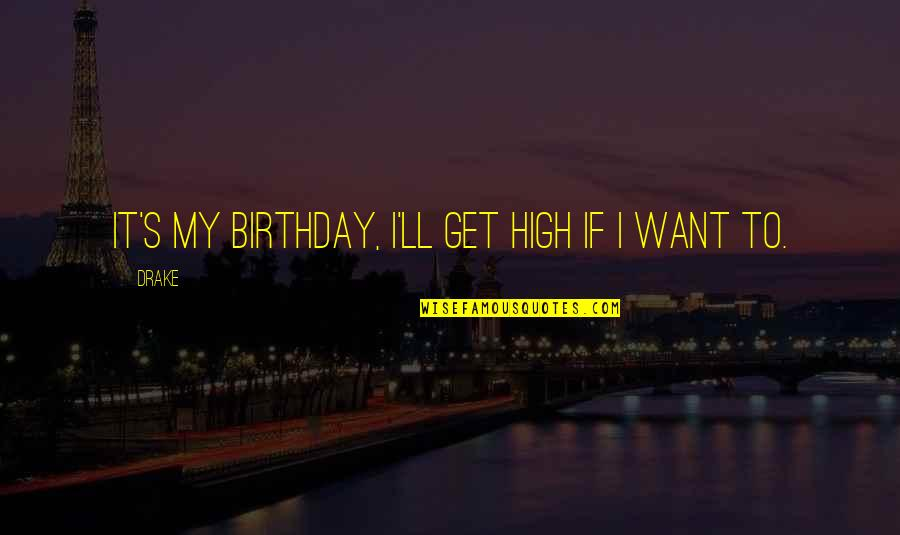 My Best Birthday Ever Quotes By Drake: It's my birthday, I'll get high if I