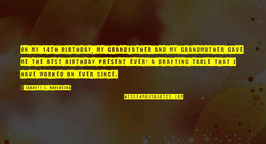 My Best Birthday Ever Quotes By Jarrett J. Krosoczka: On my 14th birthday, my grandfather and my