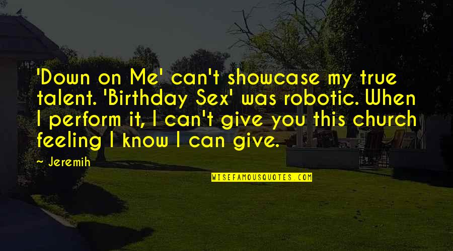 My Best Birthday Ever Quotes By Jeremih: 'Down on Me' can't showcase my true talent.