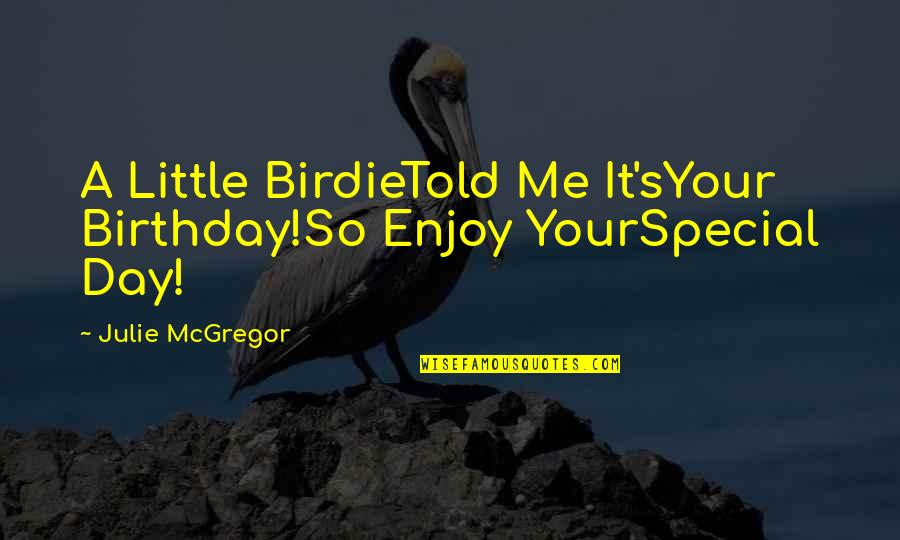 My Best Birthday Ever Quotes By Julie McGregor: A Little BirdieTold Me It'sYour Birthday!So Enjoy YourSpecial