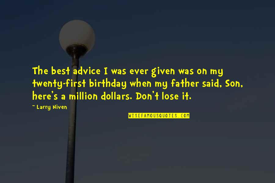 My Best Birthday Ever Quotes By Larry Niven: The best advice I was ever given was