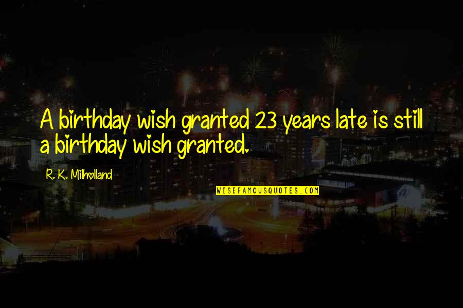 My Best Birthday Ever Quotes By R. K. Milholland: A birthday wish granted 23 years late is